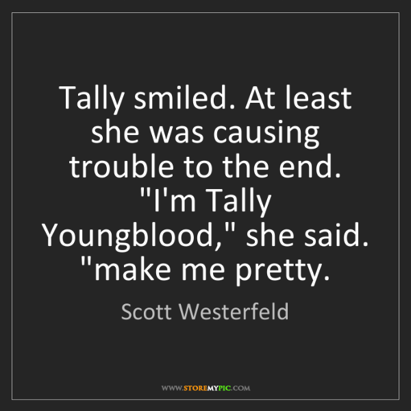 Scott Westerfeld: Tally smiled. At least she was causing trouble to the...