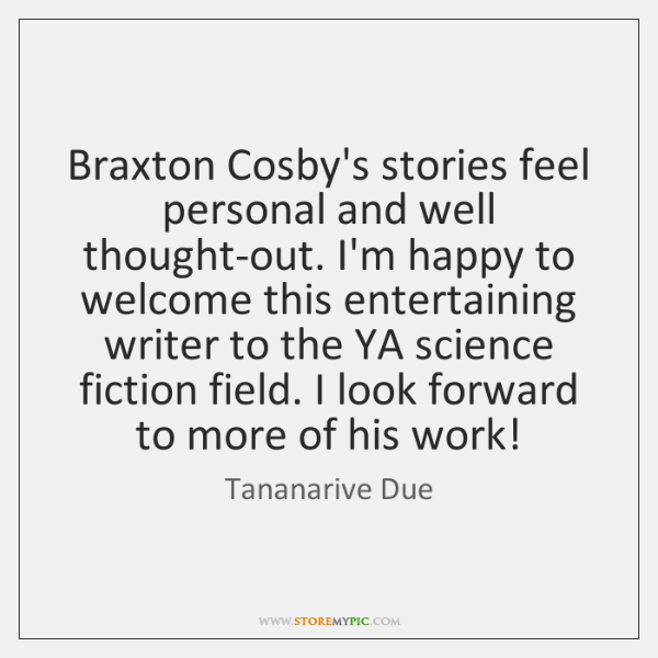 Braxton Cosby's stories feel personal and well thought-out. I'm happy to welcome ...
