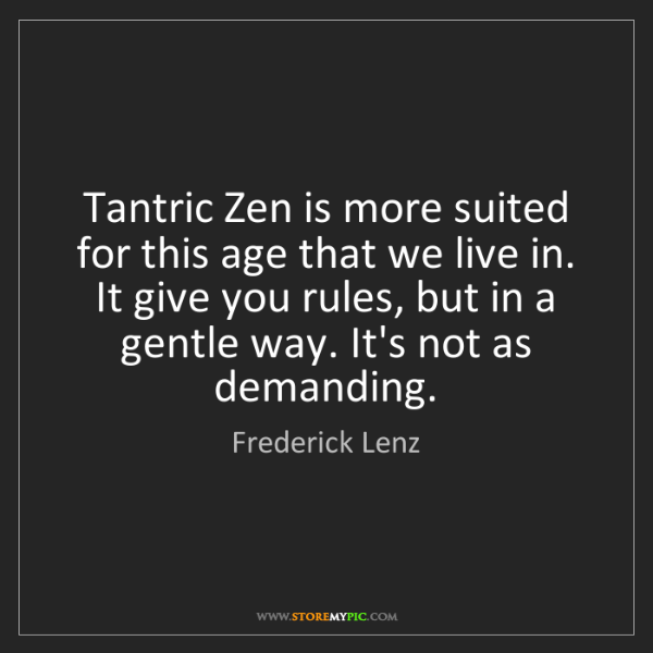 Frederick Lenz: Tantric Zen is more suited for this age that we live...