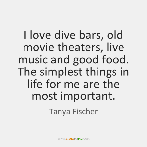 I love dive bars, old movie theaters, live music and good food. ...