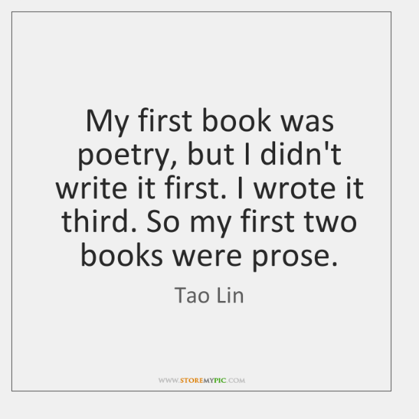 My first book was poetry, but I didn't write it first. I ...
