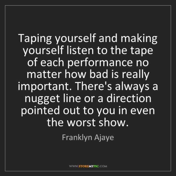 Franklyn Ajaye: Taping yourself and making yourself listen to the tape...