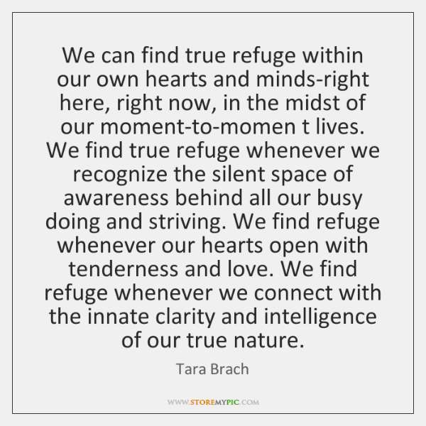 We can find true refuge within our own hearts and minds-right here, ...
