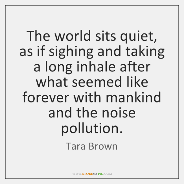 The world sits quiet, as if sighing and taking a long inhale ...