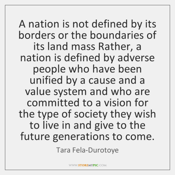A nation is not defined by its borders or the boundaries of ...