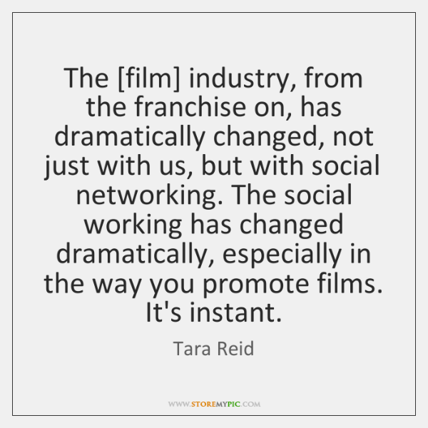 The [film] industry, from the franchise on, has dramatically changed, not just ...