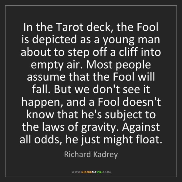 Richard Kadrey: In the Tarot deck, the Fool is depicted as a young man...
