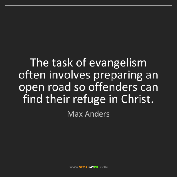 Max Anders: The task of evangelism often involves preparing an open...