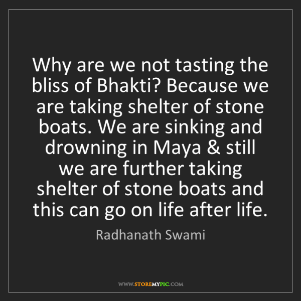 Radhanath Swami: Why are we not tasting the bliss of Bhakti? Because we...