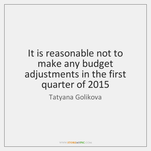 It is reasonable not to make any budget adjustments in the first ...