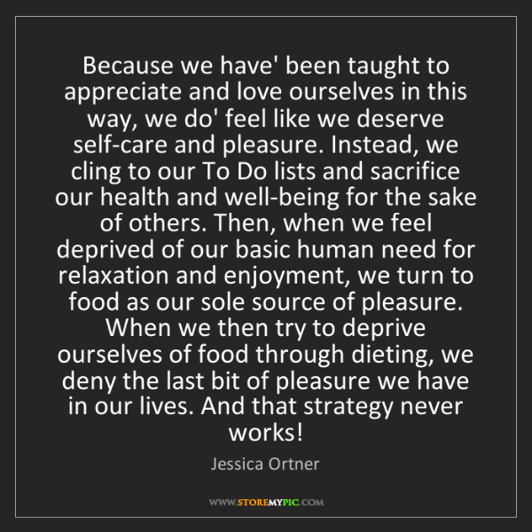 Jessica Ortner: Because we have' been taught to appreciate and love ourselves...