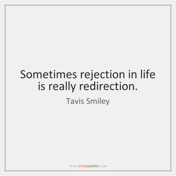 Sometimes rejection in life is really redirection.