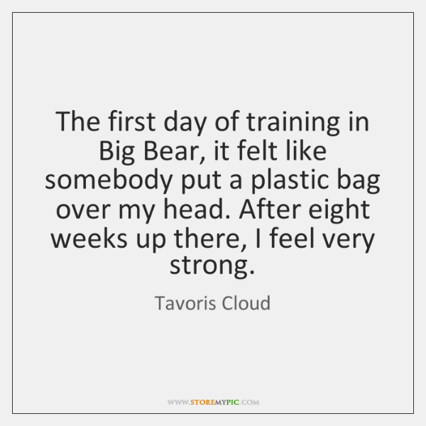 The first day of training in Big Bear, it felt like somebody ...