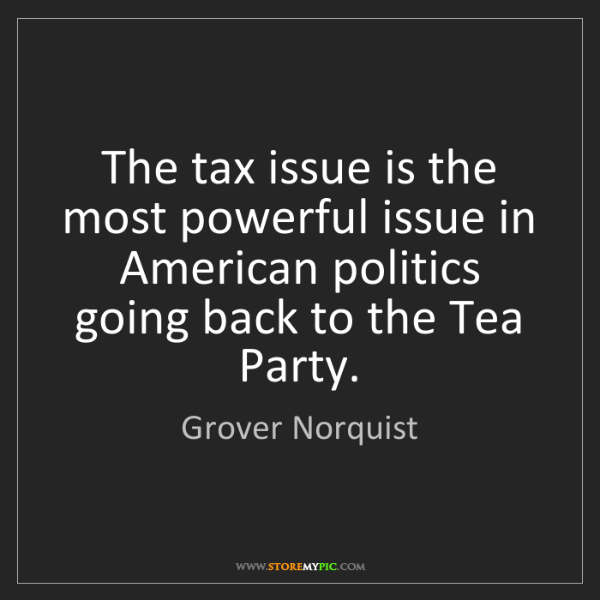 Grover Norquist: The tax issue is the most powerful issue in American...