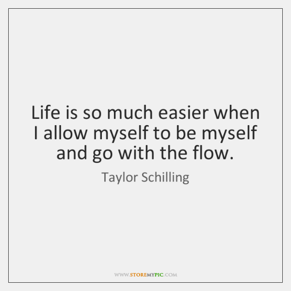 Life is so much easier when I allow myself to be myself ...