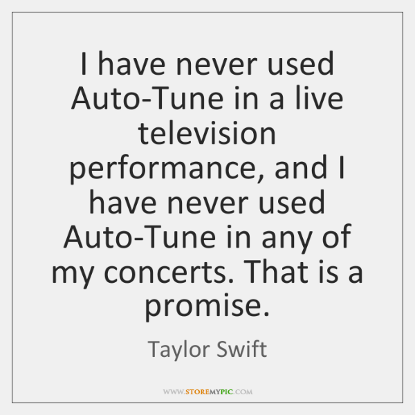 I have never used Auto-Tune in a live television performance, and I ...