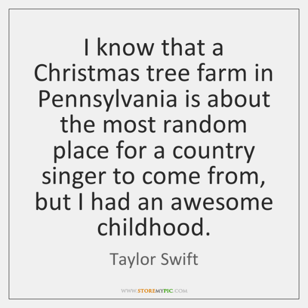 I know that a Christmas tree farm in Pennsylvania is about the ...