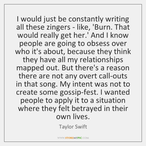 I would just be constantly writing all these zingers - like, 'Burn. ...
