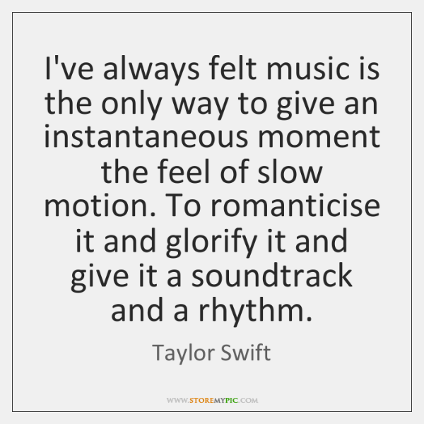 I've always felt music is the only way to give an instantaneous ...