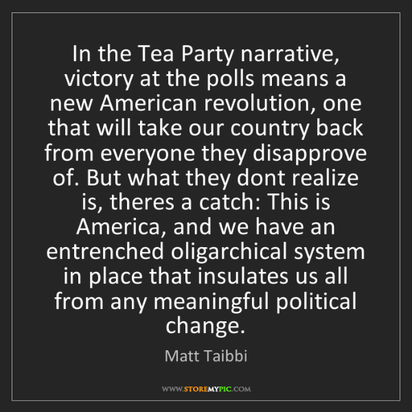 Matt Taibbi: In the Tea Party narrative, victory at the polls means...
