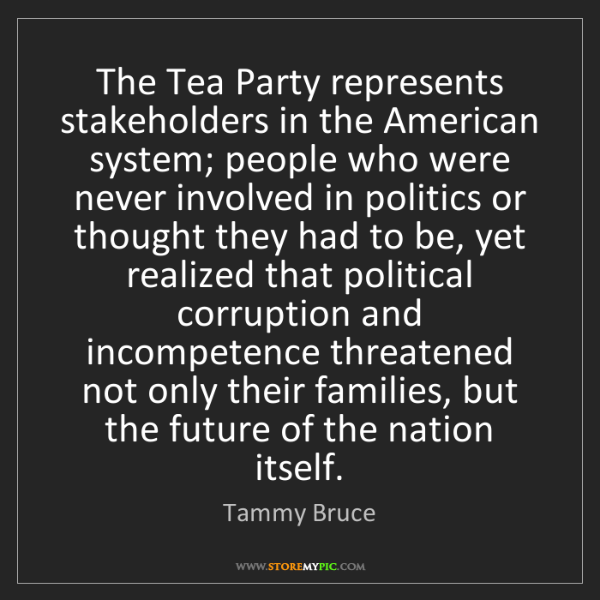 Tammy Bruce: The Tea Party represents stakeholders in the American...