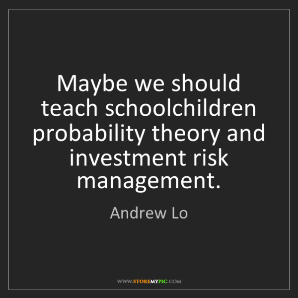 Andrew Lo: Maybe we should teach schoolchildren probability theory...