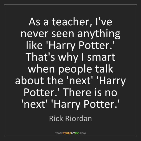 Rick Riordan: As a teacher, I've never seen anything like 'Harry Potter.'...