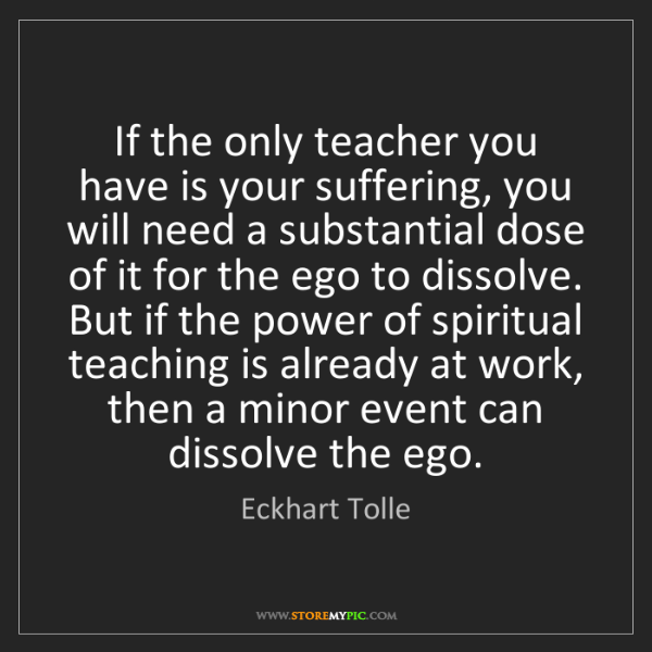 Eckhart Tolle: If the only teacher you have is your suffering, you will...