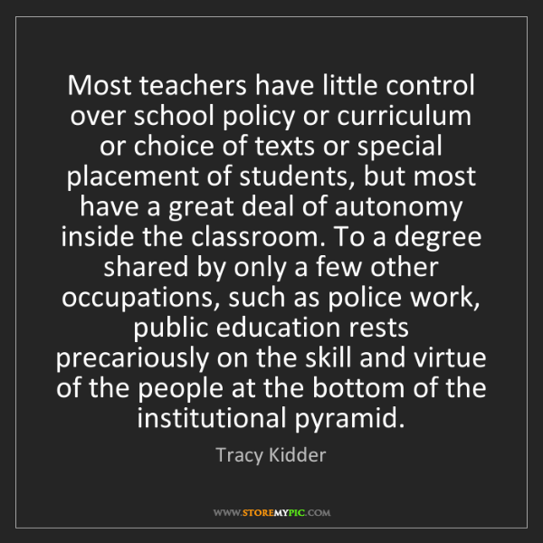 Tracy Kidder: Most teachers have little control over school policy...