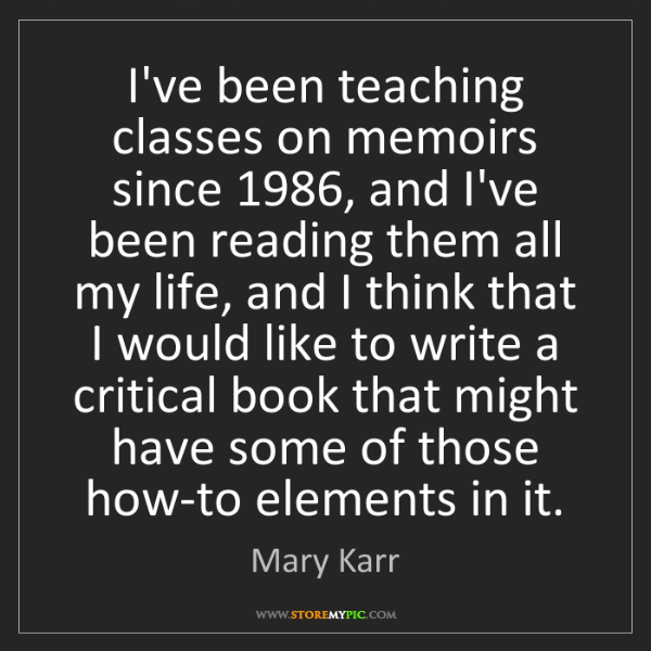 Mary Karr: I've been teaching classes on memoirs since 1986, and...