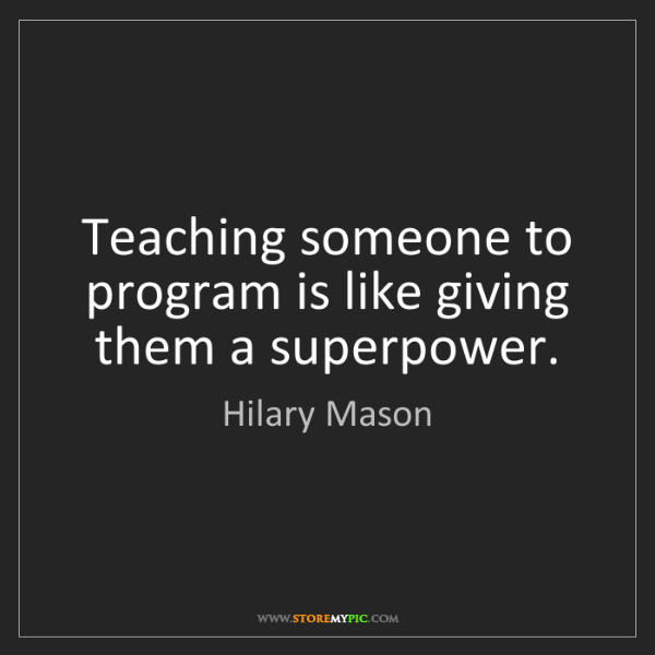 Hilary Mason: Teaching someone to program is like giving them a superpower.