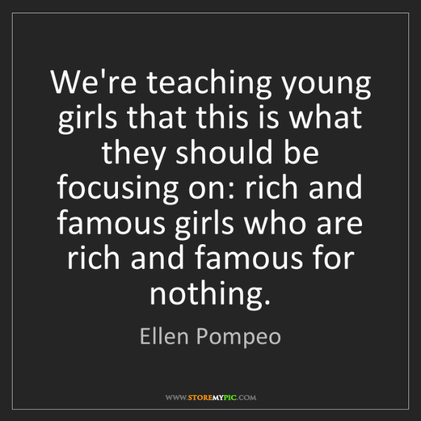 Ellen Pompeo: We're teaching young girls that this is what they should...