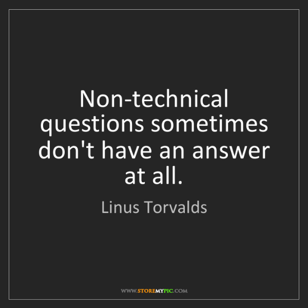 Linus Torvalds: Non-technical questions sometimes don't have an answer...
