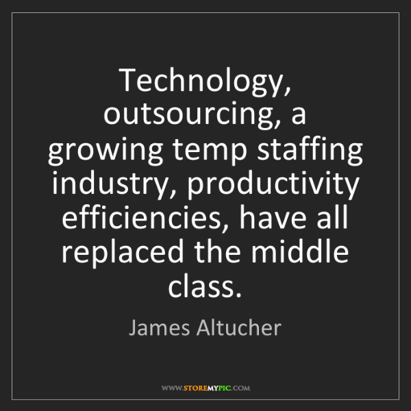 James Altucher: Technology, outsourcing, a growing temp staffing industry,...
