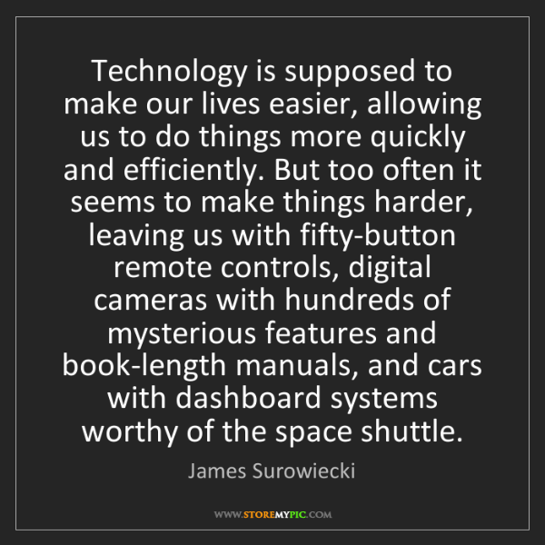 James Surowiecki: Technology is supposed to make our lives easier, allowing...