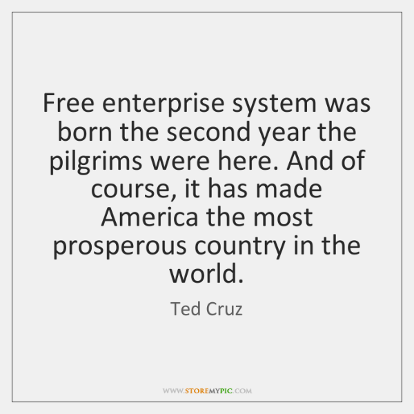 Free enterprise system was born the second year the pilgrims were here. ...