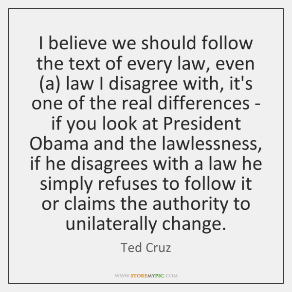 I believe we should follow the text of every law, even (a) ...