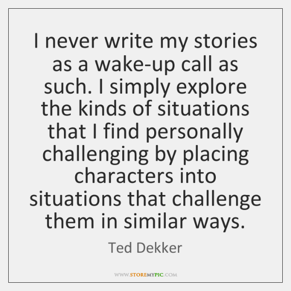 I never write my stories as a wake-up call as such. I ...