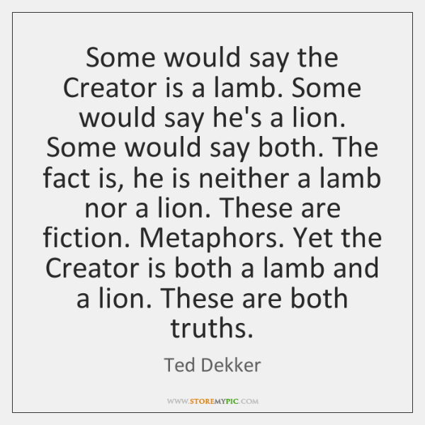 Some would say the Creator is a lamb. Some would say he's ...