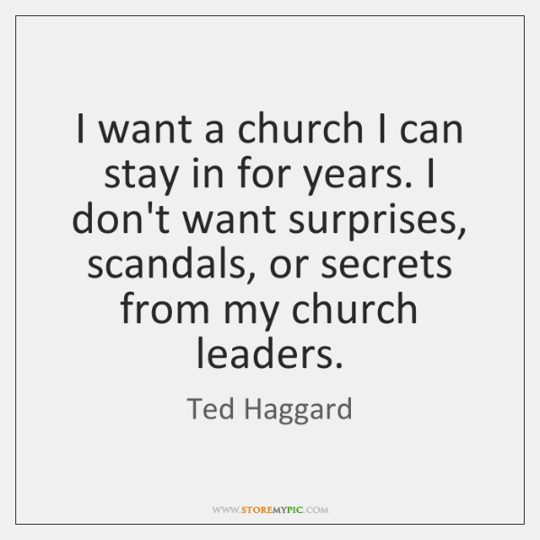 I want a church I can stay in for years. I don't ...