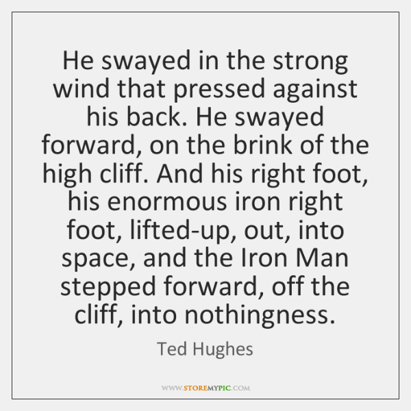 He swayed in the strong wind that pressed against his back. He ...