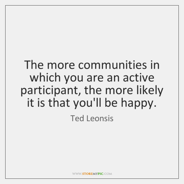 The more communities in which you are an active participant, the more ...