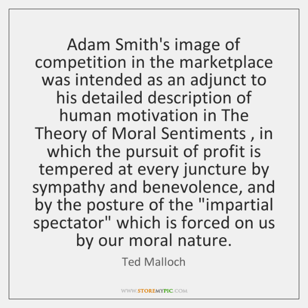 Adam Smith's image of competition in the marketplace was intended as an ...