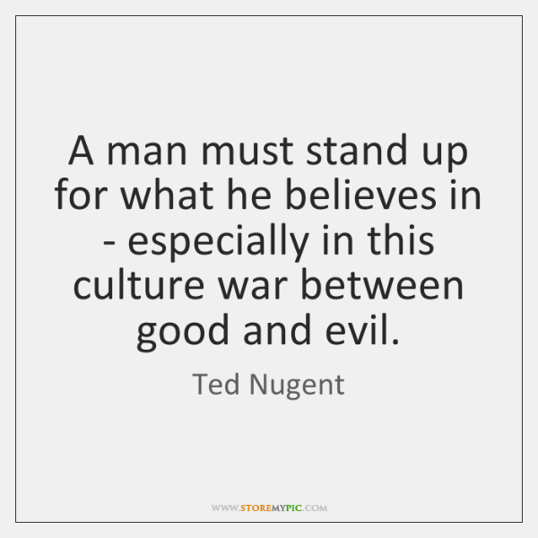 A man must stand up for what he believes in - especially ...