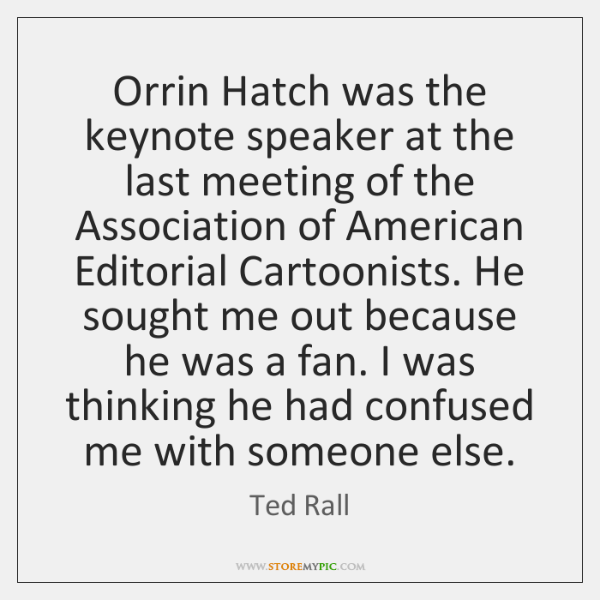 Orrin Hatch was the keynote speaker at the last meeting of the ...