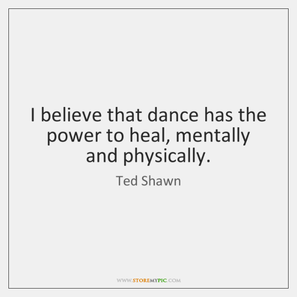 I believe that dance has the power to heal, mentally and physically.