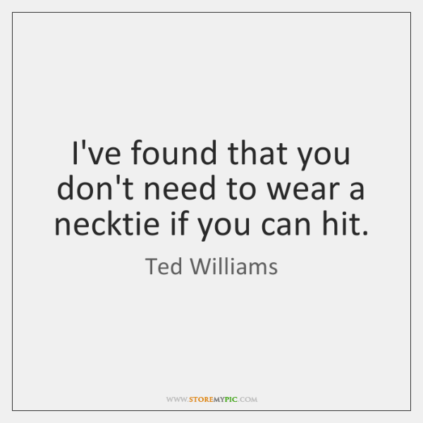 I've found that you don't need to wear a necktie if you ...