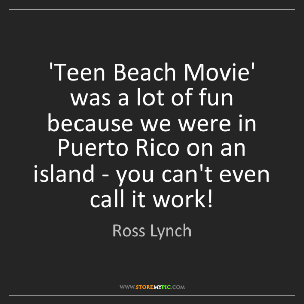 Ross Lynch: 'Teen Beach Movie' was a lot of fun because we were in...