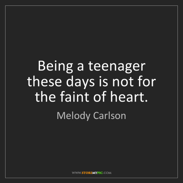 Melody Carlson: Being a teenager these days is not for the faint of heart.