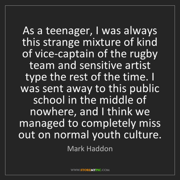 Mark Haddon: As a teenager, I was always this strange mixture of kind...